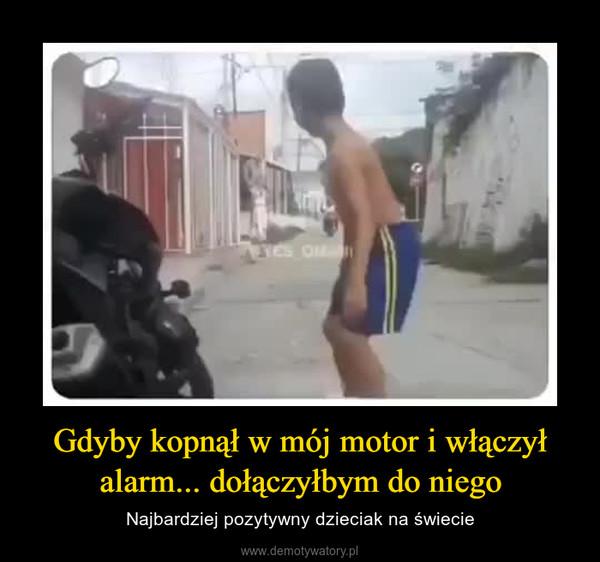 Gdyby kopnął w mój motor i włączył alarm... dołączyłbym do niego – Najbardziej pozytywny dzieciak na świecie