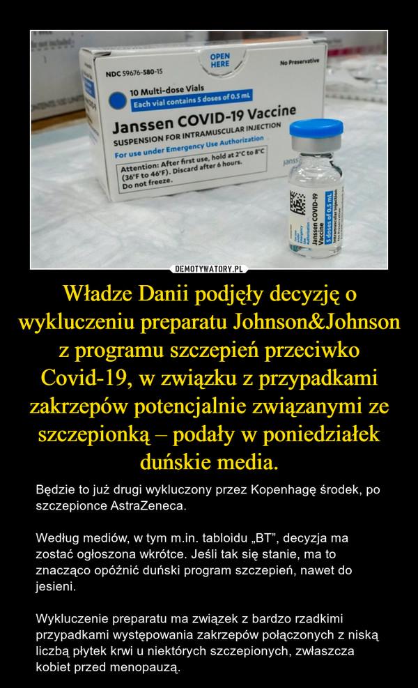 """Władze Danii podjęły decyzję o wykluczeniu preparatu Johnson&Johnson z programu szczepień przeciwko Covid-19, w związku z przypadkami zakrzepów potencjalnie związanymi ze szczepionką – podały w poniedziałek duńskie media. – Będzie to już drugi wykluczony przez Kopenhagę środek, po szczepionce AstraZeneca.Według mediów, w tym m.in. tabloidu """"BT"""", decyzja ma zostać ogłoszona wkrótce. Jeśli tak się stanie, ma to znacząco opóźnić duński program szczepień, nawet do jesieni.Wykluczenie preparatu ma związek z bardzo rzadkimi przypadkami występowania zakrzepów połączonych z niską liczbą płytek krwi u niektórych szczepionych, zwłaszcza kobiet przed menopauzą."""
