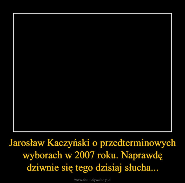 Jarosław Kaczyński o przedterminowych wyborach w 2007 roku. Naprawdę dziwnie się tego dzisiaj słucha... –