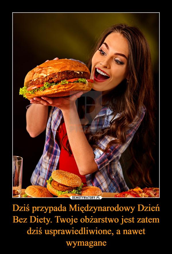 Dziś przypada Międzynarodowy Dzień Bez Diety. Twoje obżarstwo jest zatem dziś usprawiedliwione, a nawet wymagane –