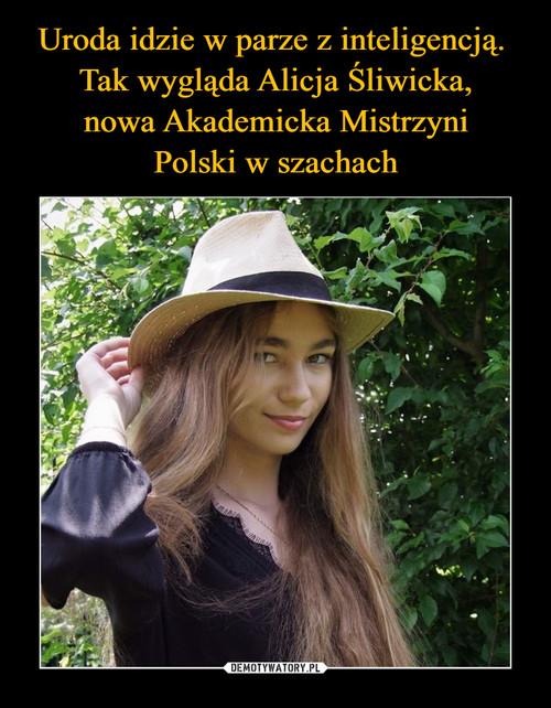 Uroda idzie w parze z inteligencją.  Tak wygląda Alicja Śliwicka, nowa Akademicka Mistrzyni Polski w szachach