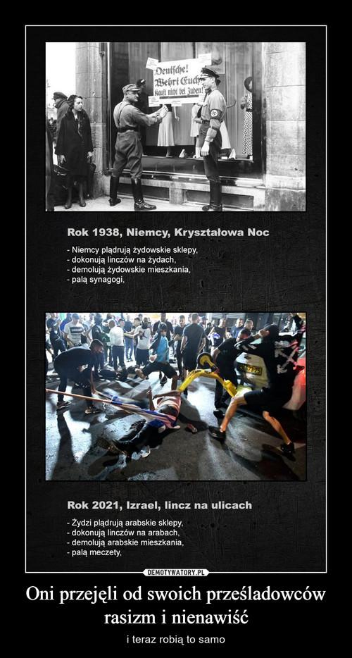 Oni przejęli od swoich prześladowców rasizm i nienawiść