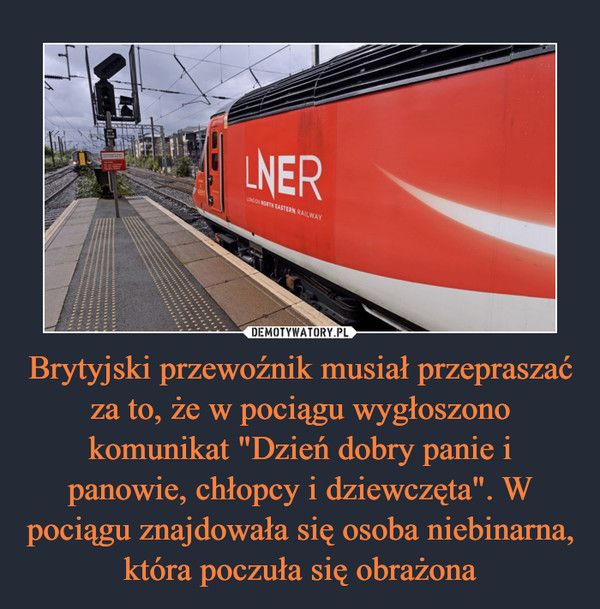 """Brytyjski przewoźnik musiał przepraszać za to, że w pociągu wygłoszono komunikat """"Dzień dobry panie i panowie, chłopcy i dziewczęta"""". W pociągu znajdowała się osoba niebinarna, która poczuła się obrażona –"""