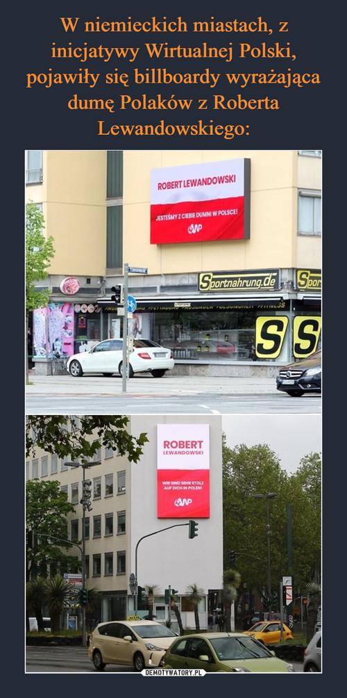 W niemieckich miastach, z inicjatywy Wirtualnej Polski, pojawiły się billboardy wyrażająca dumę Polaków z Roberta Lewandowskiego: