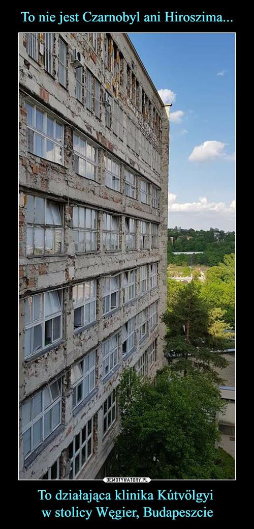 To nie jest Czarnobyl ani Hiroszima... To działająca klinika Kútvölgyi  w stolicy Węgier, Budapeszcie