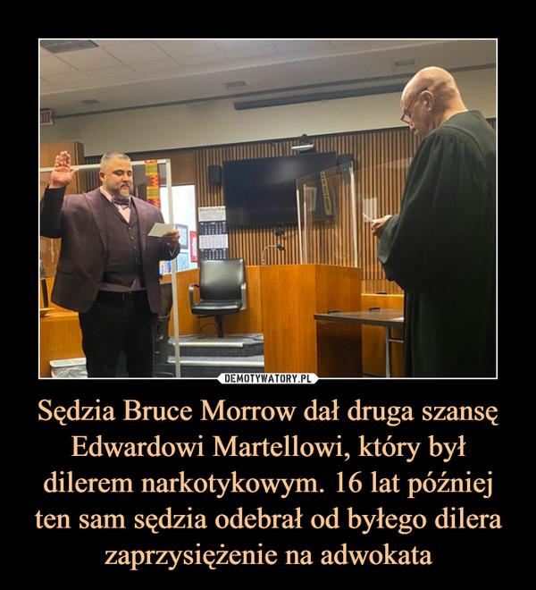 Sędzia Bruce Morrow dał druga szansę Edwardowi Martellowi, który był dilerem narkotykowym. 16 lat później ten sam sędzia odebrał od byłego dilera zaprzysiężenie na adwokata –