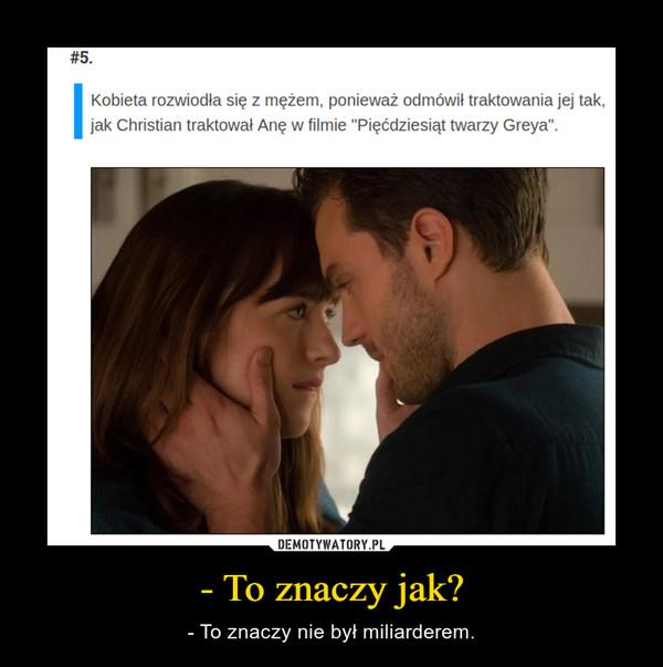 """- To znaczy jak? – - To znaczy nie był miliarderem. #5.Kobieta rozwiodła się z mężem, ponieważ odmówił traktowania jej tak,jak Christian traktował Anę w filmie """"Pięćdziesiąt twarzy Greya""""."""