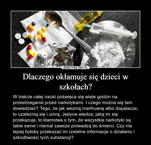 Dlaczego okłamuje się dzieci w szkołach? – W trakcie całej nauki poświęca się wiele godzin na przestrzeganie przed narkotykami. I czego można się tam dowiedzieć? Tego, że jak wezmą marihuanę albo dopalacze, to uzależnią się i umrą. Jedyna wiedza, jaką im się przekazuje, to kłamstwa o tym, że wszystkie narkotyki są takie same i niemal zawsze prowadzą do śmierci. Czy nie lepiej byłoby przekazać im rzetelne informacje o działaniu i szkodliwości tych substancji?