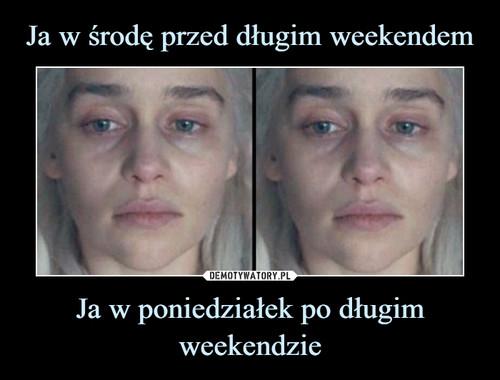 Ja w środę przed długim weekendem Ja w poniedziałek po długim weekendzie