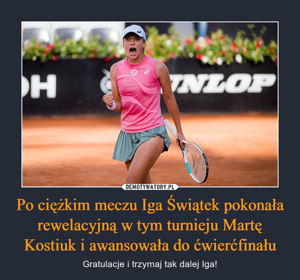 Po ciężkim meczu Iga Świątek pokonała rewelacyjną w tym turnieju Martę Kostiuk i awansowała do ćwierćfinału – Gratulacje i trzymaj tak dalej Iga!
