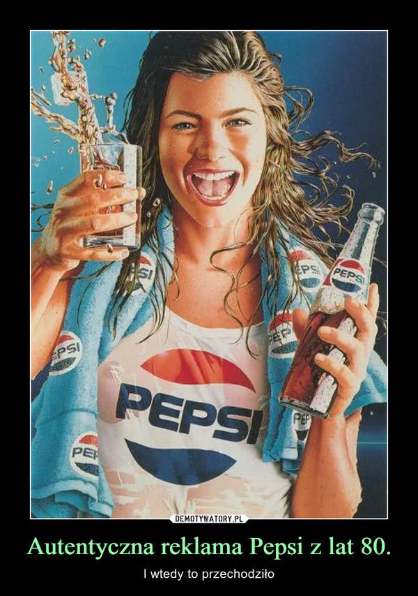 Autentyczna reklama Pepsi z lat 80. – I wtedy to przechodziło