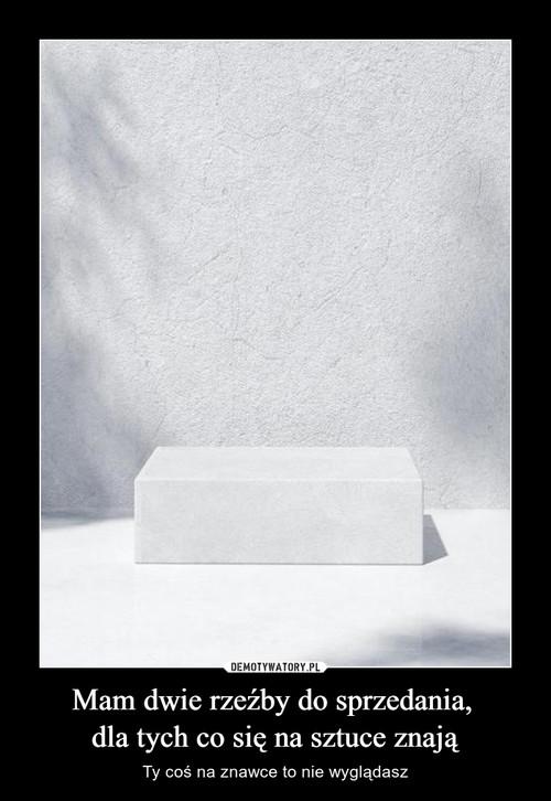 Mam dwie rzeźby do sprzedania,  dla tych co się na sztuce znają