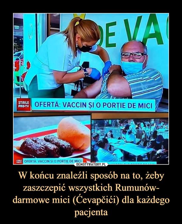W końcu znaleźli sposób na to, żeby zaszczepić wszystkich Rumunów- darmowe mici (Ćevapčići) dla każdego pacjenta –