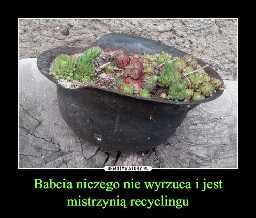 Babcia niczego nie wyrzuca i jest mistrzynią recyclingu