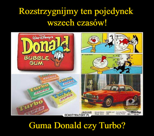 Rozstrzygnijmy ten pojedynek  wszech czasów! Guma Donald czy Turbo?