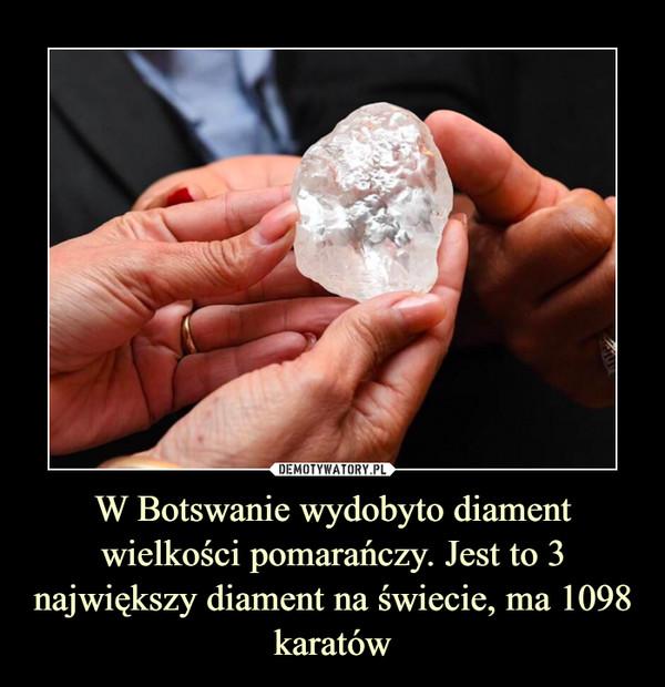 W Botswanie wydobyto diament wielkości pomarańczy. Jest to 3 największydiament na świecie,ma 1098 karatów –