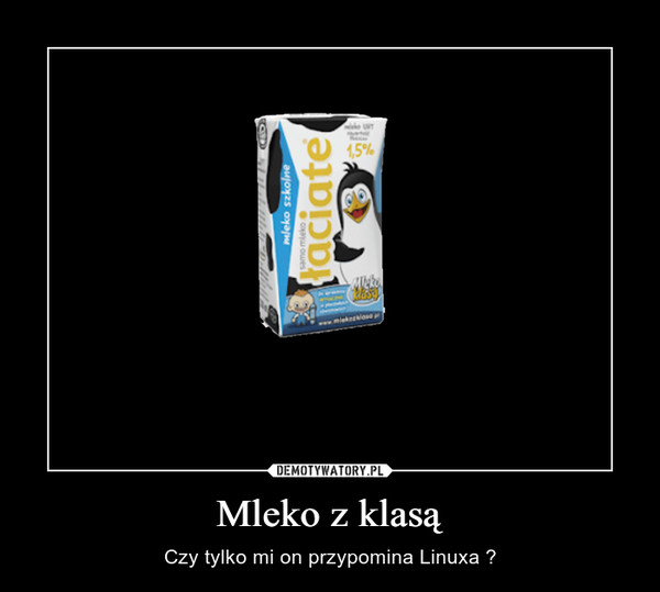 Mleko z klasą – Czy tylko mi on przypomina Linuxa ?