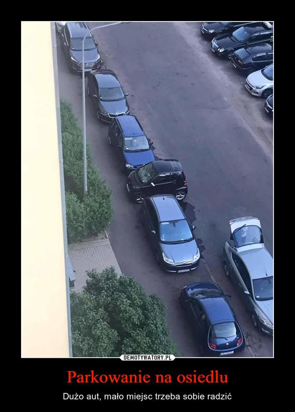Parkowanie na osiedlu – Dużo aut, mało miejsc trzeba sobie radzić