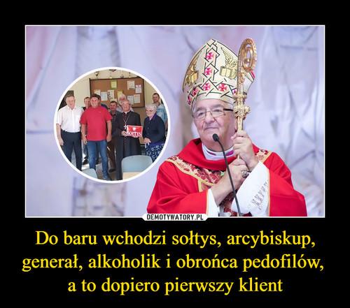 Do baru wchodzi sołtys, arcybiskup, generał, alkoholik i obrońca pedofilów,  a to dopiero pierwszy klient