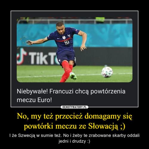 No, my też przecież domagamy się powtórki meczu ze Słowacją ;)