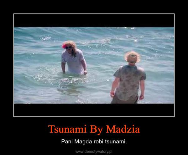 Tsunami By Madzia – Pani Magda robi tsunami.