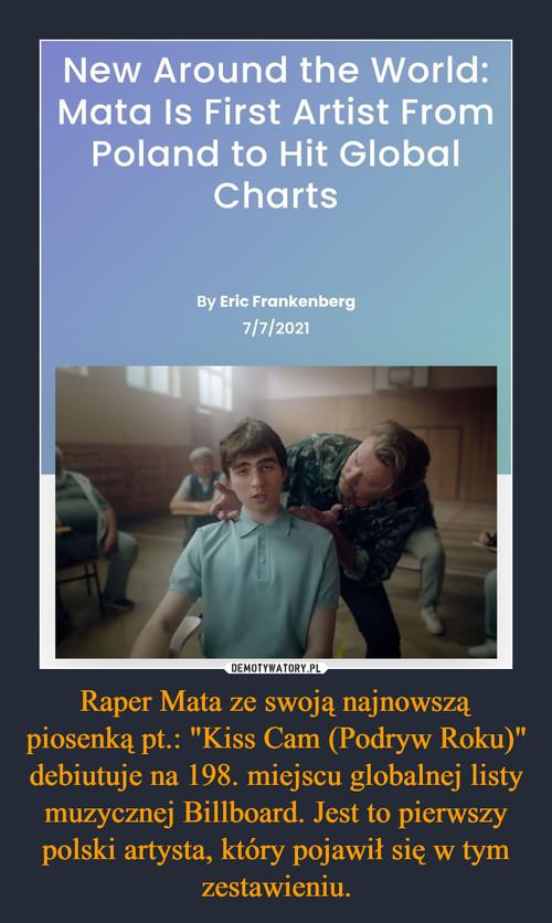 """Raper Mata ze swoją najnowszą piosenką pt.: """"Kiss Cam (Podryw Roku)"""" debiutuje na 198. miejscu globalnej listy muzycznej Billboard. Jest to pierwszy polski artysta, który pojawił się w tym zestawieniu."""