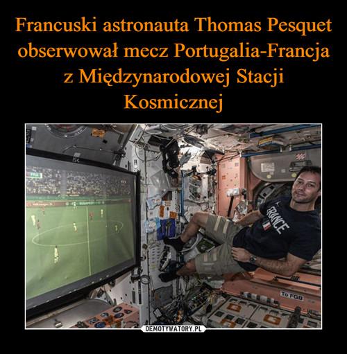 Francuski astronauta Thomas Pesquet obserwował mecz Portugalia-Francja z Międzynarodowej Stacji Kosmicznej