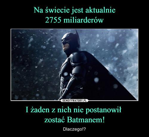 Na świecie jest aktualnie 2755 miliarderów I żaden z nich nie postanowił  zostać Batmanem!