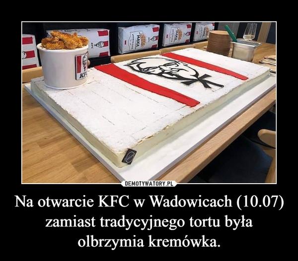 Na otwarcie KFC w Wadowicach (10.07) zamiast tradycyjnego tortu była olbrzymia kremówka. –