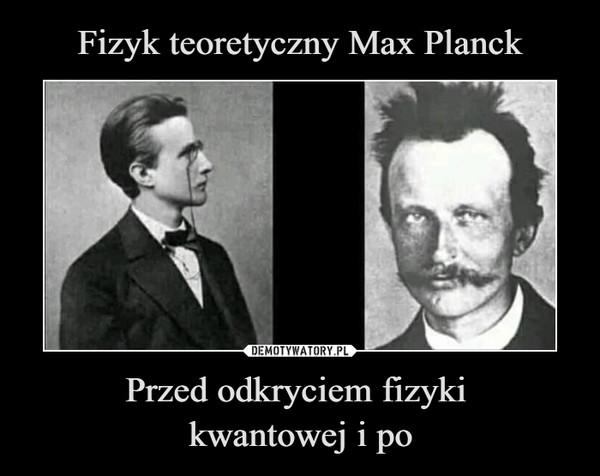 Przed odkryciem fizyki kwantowej i po –