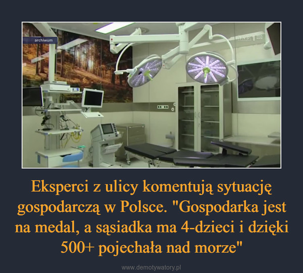 """Eksperci z ulicy komentują sytuację gospodarczą w Polsce. """"Gospodarka jest na medal, a sąsiadka ma 4-dzieci i dzięki 500+ pojechała nad morze"""" –"""