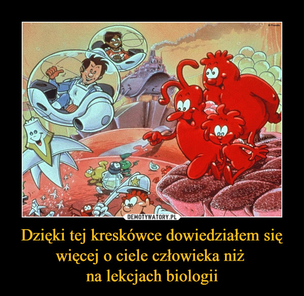 Dzięki tej kreskówce dowiedziałem się więcej o ciele człowieka niż na lekcjach biologii –