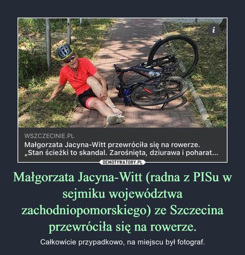 Małgorzata Jacyna-Witt (radna z PISu w sejmiku województwa zachodniopomorskiego) ze Szczecina przewróciła się na rowerze.