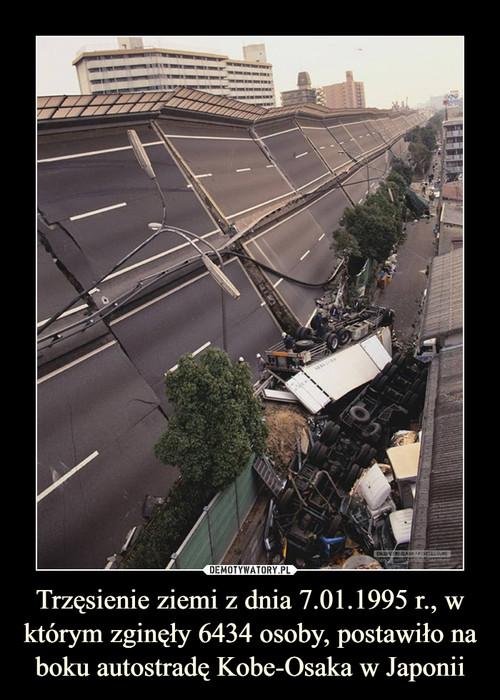 Trzęsienie ziemi z dnia 7.01.1995 r., w którym zginęły 6434 osoby, postawiło na boku autostradę Kobe-Osaka w Japonii