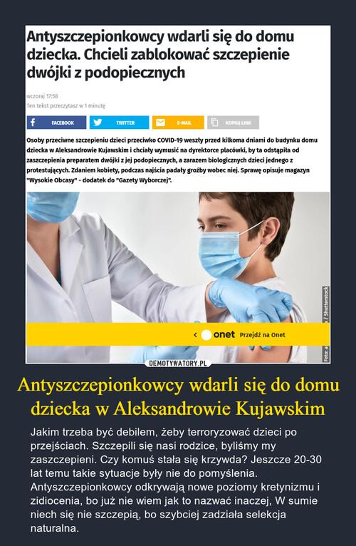Antyszczepionkowcy wdarli się do domu dziecka w Aleksandrowie Kujawskim
