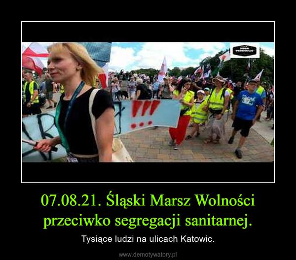 07.08.21. Śląski Marsz Wolności przeciwko segregacji sanitarnej. – Tysiące ludzi na ulicach Katowic.