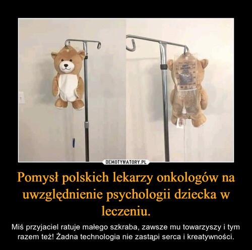 Pomysł polskich lekarzy onkologów na uwzględnienie psychologii dziecka w leczeniu.