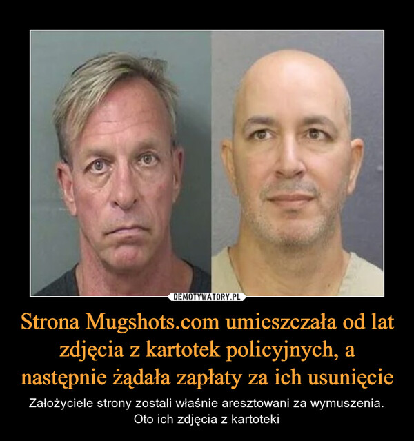 Strona Mugshots.com umieszczała od lat zdjęcia z kartotek policyjnych, a następnie żądała zapłaty za ich usunięcie – Założyciele strony zostali właśnie aresztowani za wymuszenia. Oto ich zdjęcia z kartoteki