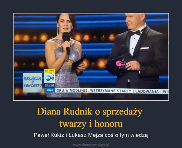 Diana Rudnik o sprzedaży twarzy i honoru – Paweł Kukiz i Łukasz Mejza coś o tym wiedzą
