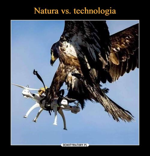 Natura vs. technologia