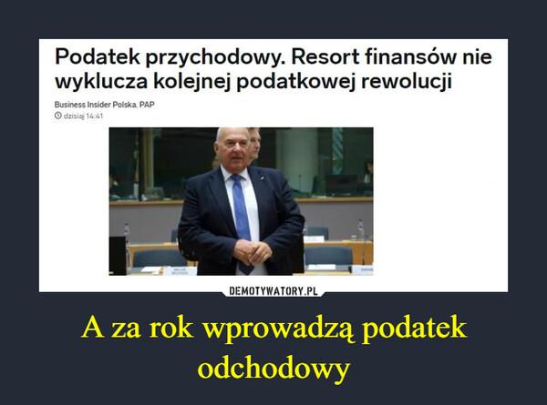 A za rok wprowadzą podatek odchodowy –  Podatek przychodowy. Resort finansów nie wyklucza kolejnej podatkowej rewolucji business insider Polska PAP O duta 14 C