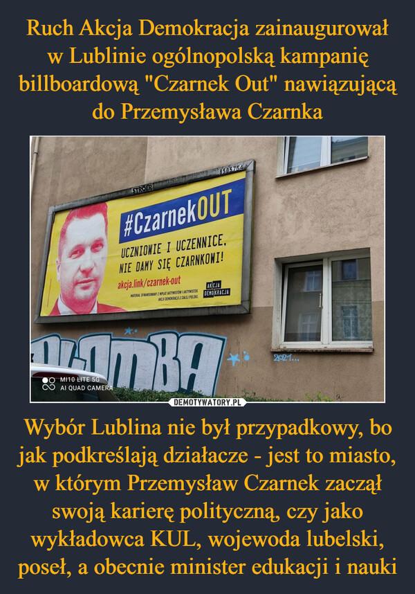 Wybór Lublina nie był przypadkowy, bo jak podkreślają działacze - jest to miasto, w którym Przemysław Czarnek zaczął swoją karierę polityczną, czy jako wykładowca KUL, wojewoda lubelski, poseł, a obecnie minister edukacji i nauki –
