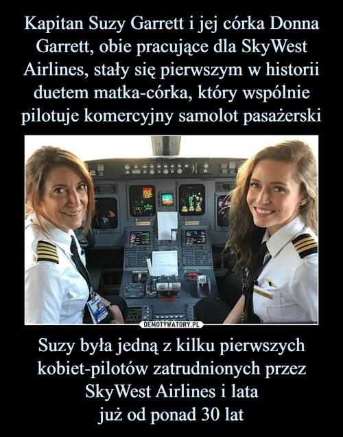 Kapitan Suzy Garrett i jej córka Donna Garrett, obie pracujące dla SkyWest Airlines, stały się pierwszym w historii duetem matka-córka, który wspólnie pilotuje komercyjny samolot pasażerski Suzy była jedną z kilku pierwszych kobiet-pilotów zatrudnionych przez SkyWest Airlines i lata już od ponad 30 lat