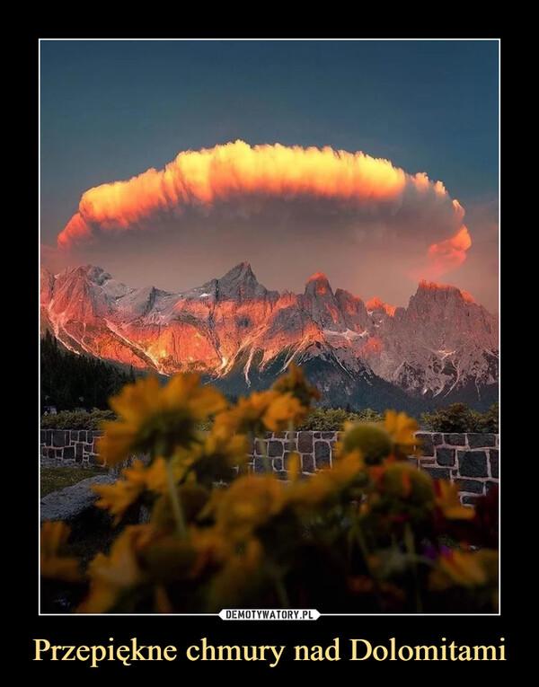 Przepiękne chmury nad Dolomitami –
