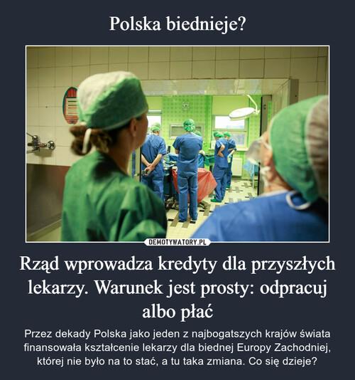 Polska biednieje? Rząd wprowadza kredyty dla przyszłych lekarzy. Warunek jest prosty: odpracuj albo płać