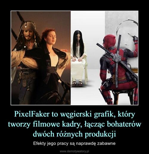 PixelFaker to węgierski grafik, który tworzy filmowe kadry, łącząc bohaterów dwóch różnych produkcji