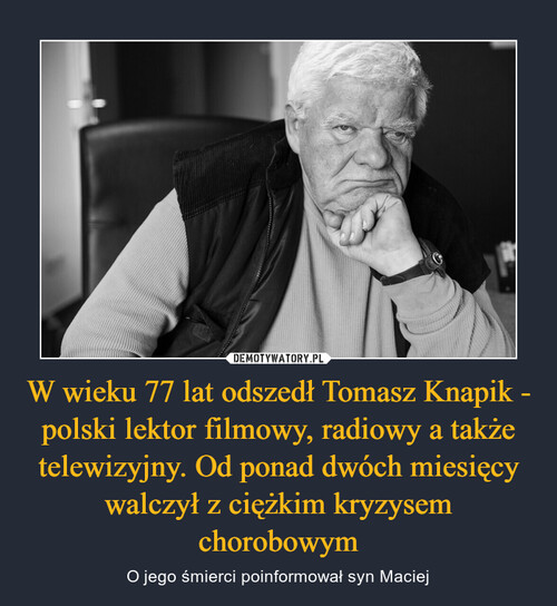 W wieku 77 lat odszedł Tomasz Knapik - polski lektor filmowy, radiowy a także telewizyjny. Od ponad dwóch miesięcy walczył z ciężkim kryzysem chorobowym