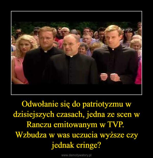 Odwołanie się do patriotyzmu w dzisiejszych czasach, jedna ze scen w Ranczu emitowanym w TVP. Wzbudza w was uczucia wyższe czy jednak cringe? –