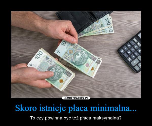 Skoro istnieje płaca minimalna... – To czy powinna być też płaca maksymalna?