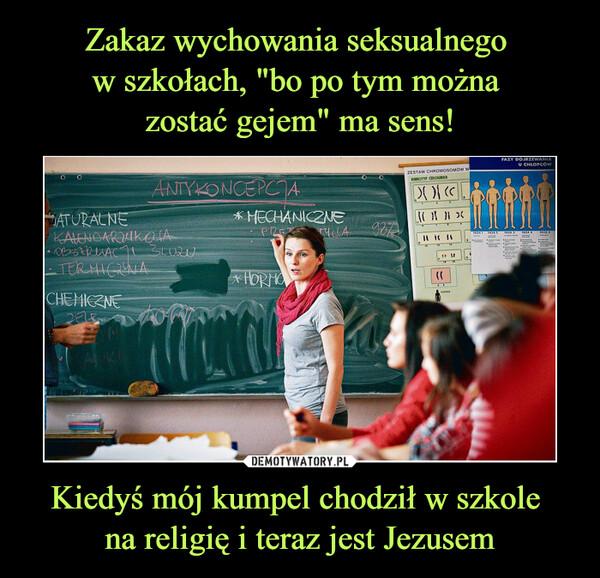 Kiedyś mój kumpel chodził w szkole na religię i teraz jest Jezusem –